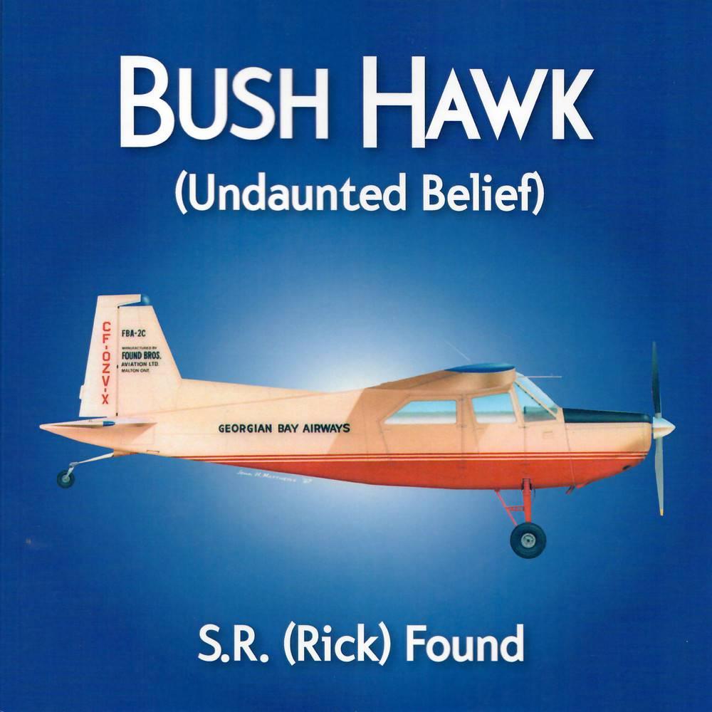 135902f99e74 Coast Dog Press Bush Hawk: Undaunted Belief: Found FBA-2C Softcover |  avworld.ca