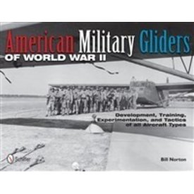 Schiffer Publishing American Military Gliders of World War II  HC, Training, Experimentation & Tactical Hc