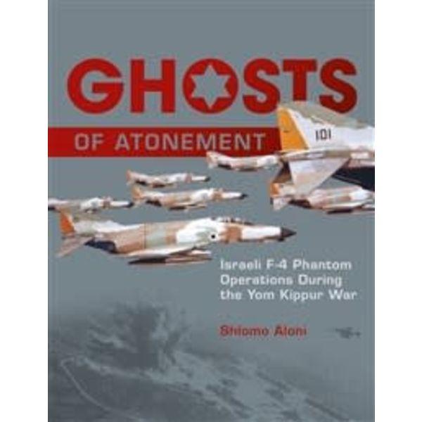 Schiffer Publishing GHOSTS OF ATONEMENT:Israeli F4 Operation in the Yom Kippur War HC Schiffer