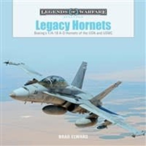 Legacy Hornets: Legends of Warfare: Boeing's FA18A-D Hornets of US Navy & USMC Hardcover
