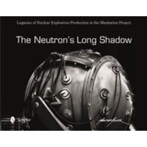 Neutron's Long Shadow: Legacies of Nuclear Explosives Production in the Manhattan Project hardcover+NSI+
