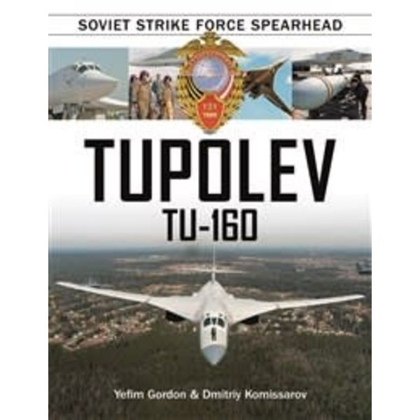 Schiffer Publishing Tupolev TU160: Soviet Strike Force Spearhead hardcover