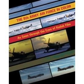 Schiffer Publishing 8th Army Air Force In Color:As Seen Through The Eyes Of Kodakchrome Film Hc