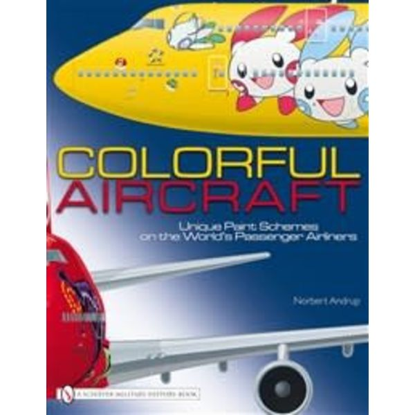 Schiffer Publishing Colorful Aircraft: Unique Paint Schemes Hardcover