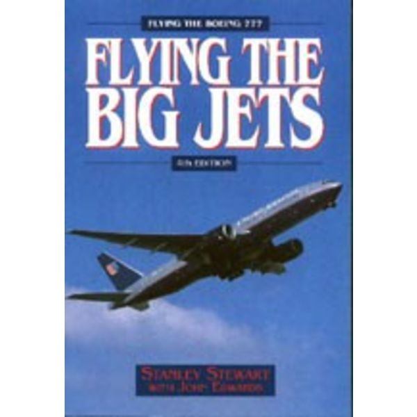 Airlife Books Flying The Big Jets: Flying the Boeing 777, 4th Edition Softcover