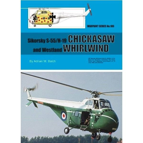 Warpaint Sikorsky S55 H19 Chickasaw & Westland Whirlwind: Warpaint #106 Softcover