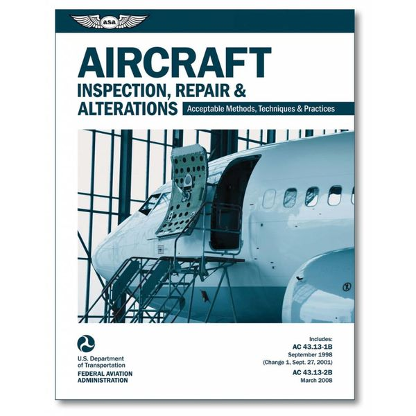 ASA - Aviation Supplies & Academics Aircraft Inspection, Repair & Alterations - Acceptable Methods, Techniques & Practices