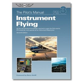 ASA - Aviation Supplies & Academics Pilot's Manual Volume 3: Instrument Flying Handbook
