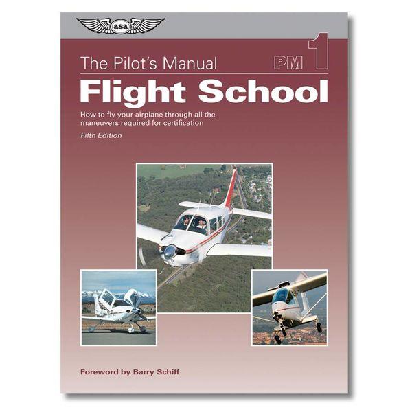 ASA - Aviation Supplies & Academics Pilot's Manual: Volume 1: Flight School hardcover