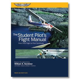 ASA - Aviation Supplies & Academics Student Pilot's Flight Manual: From First Flight to Pilot Certificate 11th Edition softcover
