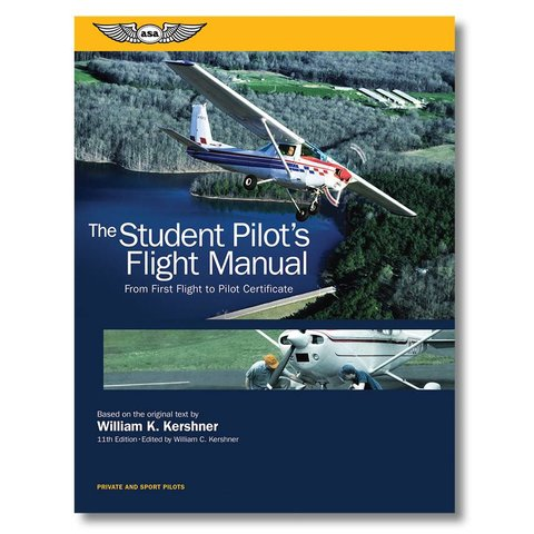 Student Pilot's Flight Manual: From First Flight to Pilot Certificate 11th Edition softcover
