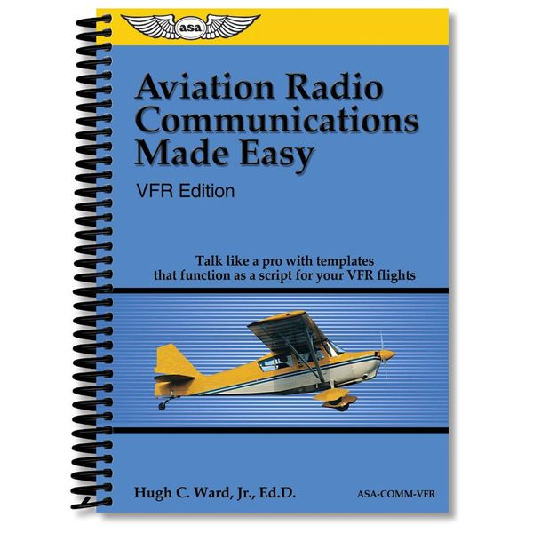 ASA - Aviation Supplies & Academics Aviation Radio Communications Made Easy, VFR Edition