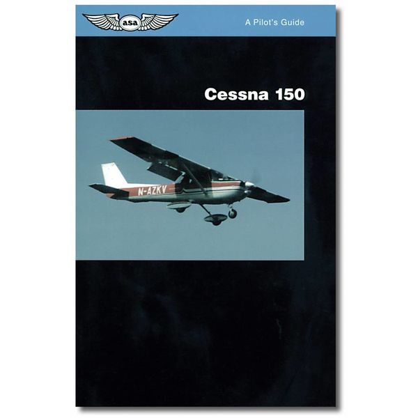 ASA - Aviation Supplies & Academics Pilot's Guide Series: Cessna 150