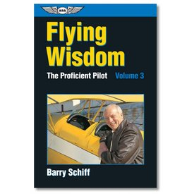 ASA - Aviation Supplies & Academics The Proficient Pilot, Volume 3: Flying Wisdom
