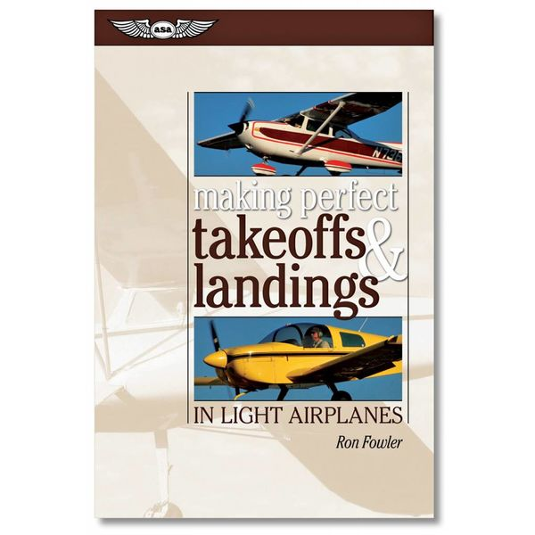 ASA - Aviation Supplies & Academics Making Perfect Takeoffs Landings in Light Airplanes