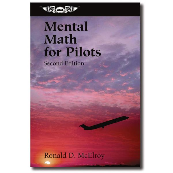 ASA - Aviation Supplies & Academics Mental Math For Pilots softcover 2nd Edition