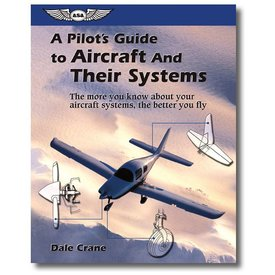 ASA - Aviation Supplies & Academics A Pilot's Guide to Aircraft and Their Systems SC