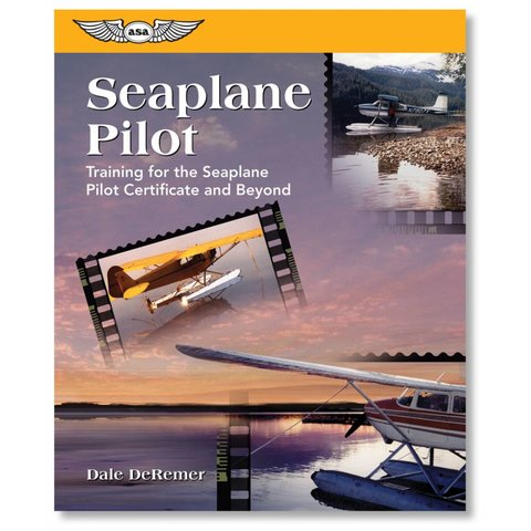 Seaplane Pilot: Training for the Seaplane Pilot Certificate softcover