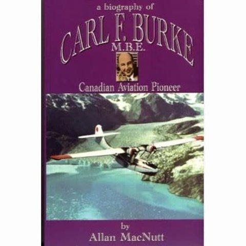 Biography of Carl F. Burke, M.B.E. Canadian Aviation Pioneer hardcover