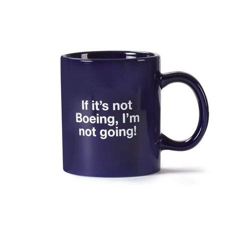 Mug If It's Not Boeing I'm Not Going
