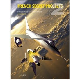 Crecy Publishing French Secret Projects: Volume 2: Bombers, Patrol & Assault Aircraft hardcover