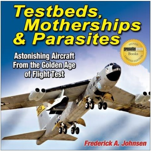 Testbeds, Motherships & Parasites: Astonishing Aircraft from the Golden Age of Flight Test softcover