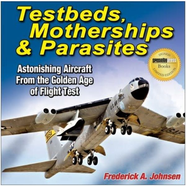 Specialty Press Testbeds, Motherships & Parasites: Astonishing Aircraft from the Golden Age of Flight Test softcover