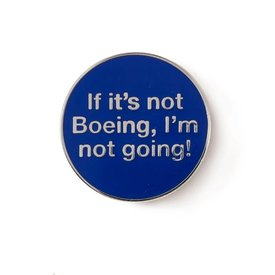 Boeing Store Pin If It's Not Boeing, I'm Not Going