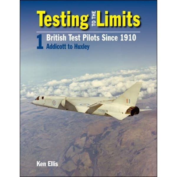 Crecy Publishing Testing to the Limits: British Test Pilots since 1910: Volume 1: Addicott to Huxley hardcover
