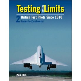Crecy Publishing Testing to the Limits: British Test Pilots since 1910: Volume 2: James to Zurakowski hardcover
