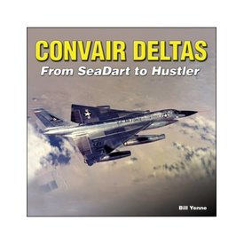 Specialty Press Convair Deltas: From Seadart to Hustler softcover