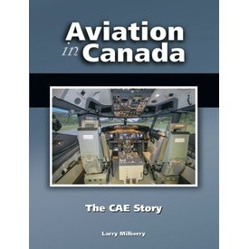 CANAV BOOKS Aviation In Canada: Volume 7: The CAE Story Hardcover
