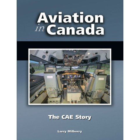 Aviation In Canada: Volume 7: The CAE Story Hardcover