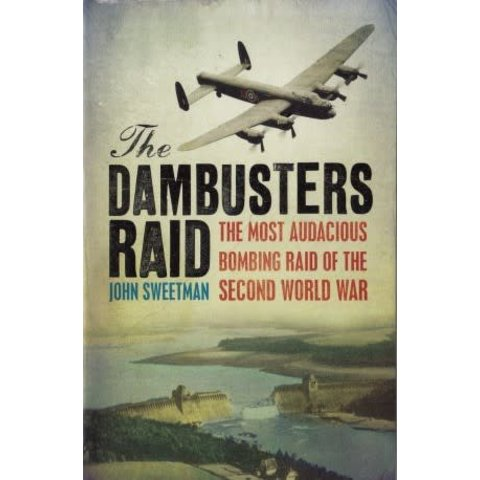 Dambusters Raid:The Most Audacious Bombing Raid of the Second World War SC