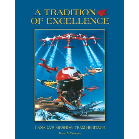 A Tradition of Excellence: Canada's Airshow Team Heritage 2nd Edition hardcover