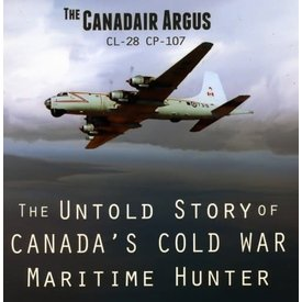 Canadair Argus: Canada's Cold War Maritime Hunter Hardcover