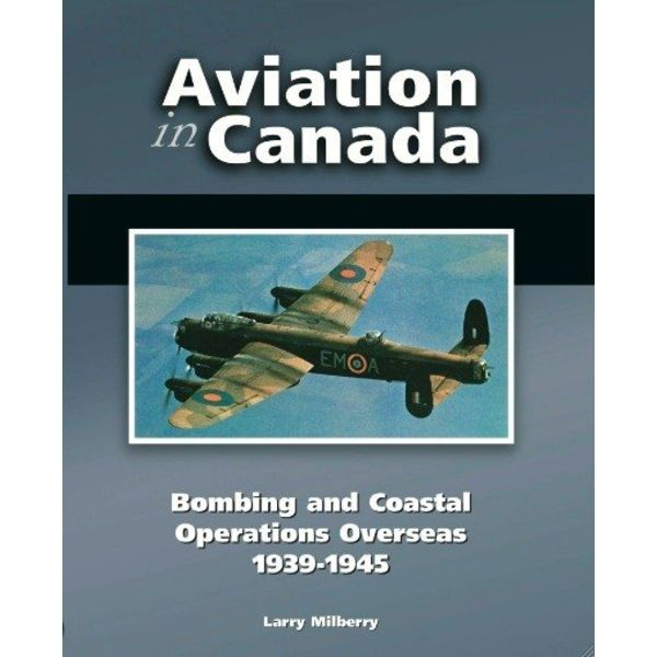 CANAV BOOKS Aviation in Canada: Vol.4: Bombing & Coastal Command HC