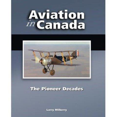 Aviation in Canada: Volume 1: Pioneer Decades HC