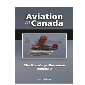 CANAV BOOKS Aviation in Canada: Volume 6: Noorduyn Norseman: Volume 2 Hardcover