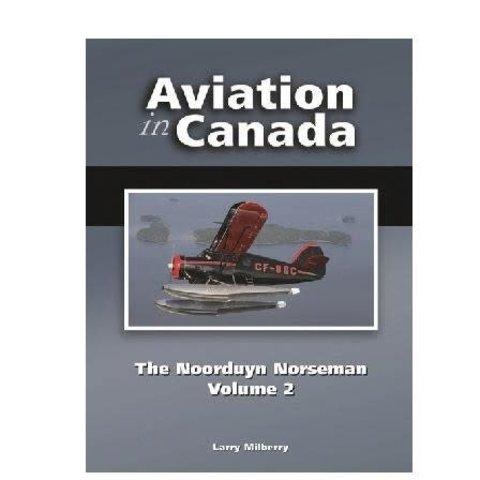 Aviation in Canada: Vol.6: Noorduyn Norseman: Vol.2 HC