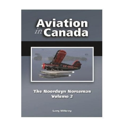 Aviation in Canada: Volume 6: Noorduyn Norseman: Volume 2 Hardcover