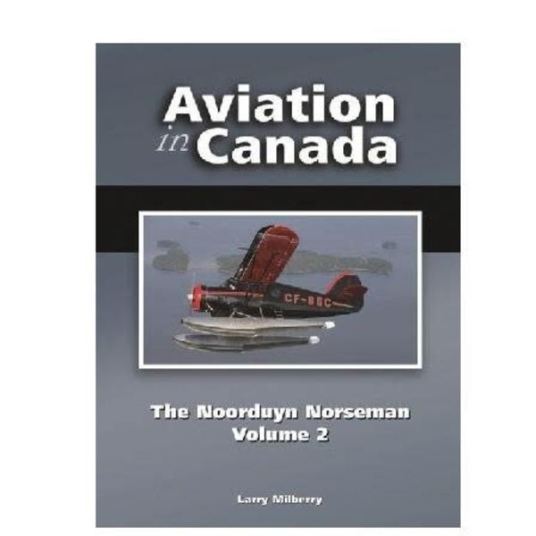 CANAV BOOKS Aviation in Canada: Vol.6: Noorduyn Norseman: Vol.2 HC