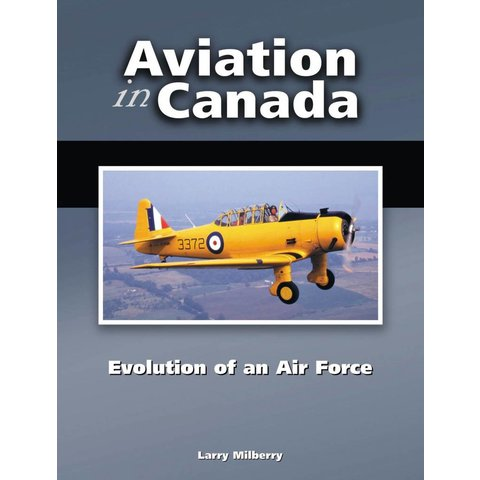 Aviation in Canada: Volume 3: Evolution of an Air Force hardcover