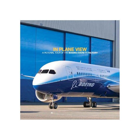 In Plane View: A Pictorial Tour of the Boeing Everett Factory softcover