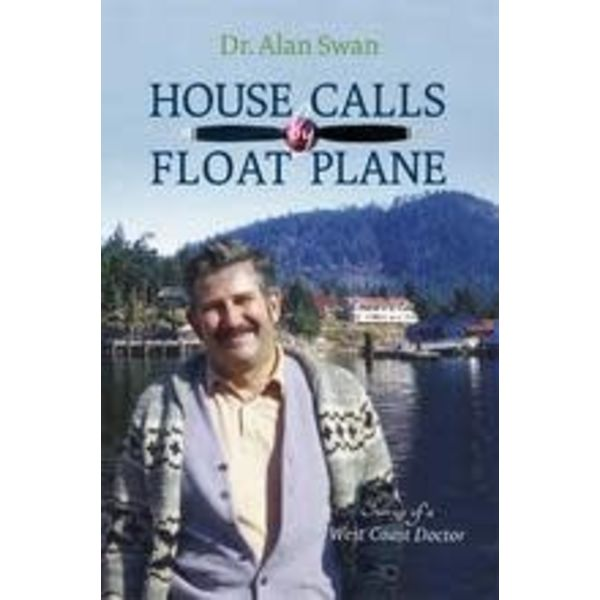 Harbour Publishing HOUSE CALLS BY FLOAT PLANE:WC DOCTOR SC