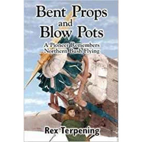 Bent Props & Blow Pots:A Pioneer Remembers Northern Bush Flying SC (POD)