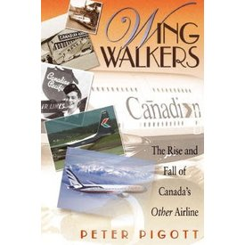 Harbour Publishing Wing Walkers:The Rise and Fall of Canada's Other Airline:Canadian Airlines SC