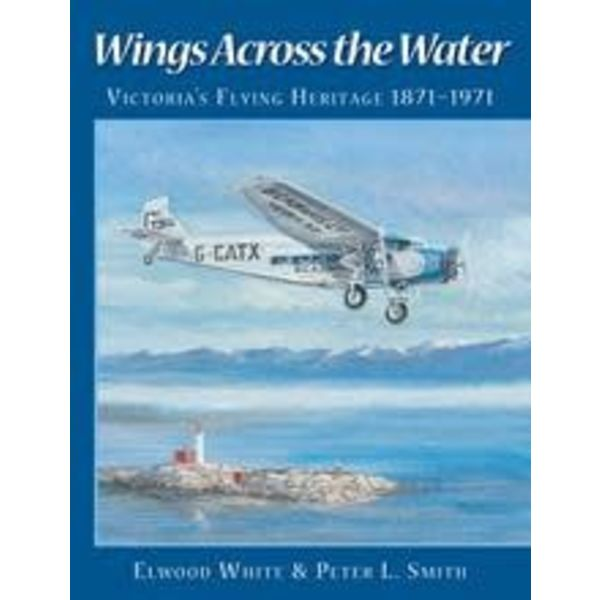 Harbour Publishing Wings Across the Water Victoria's Flying Heritage 1871-1971 softcover