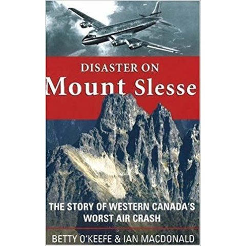 Disaster on Mount Slesse:Story of Western Canada's Worst Air Crash TCA 810 SC