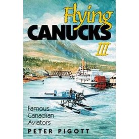 Harbour Publishing Flying Canucks III:Famous Canadian Aviators SC